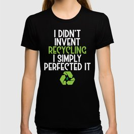 I Didn't Invent Recycling I Simply Perfected Eco T-shirt