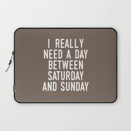 I REALLY NEED A DAY BETWEEN SATURDAY AND SUNDAY (Brown) Laptop Sleeve