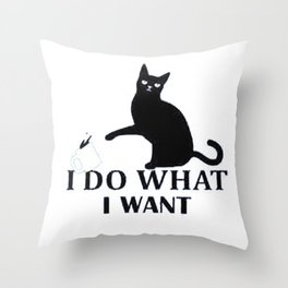I Do What I Want | Funny Joke Cat Animal T-Shirt Throw Pillow