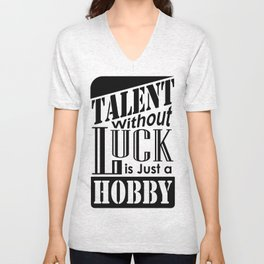 Talent Without Luck is Just a Hobby Unisex V-Neck