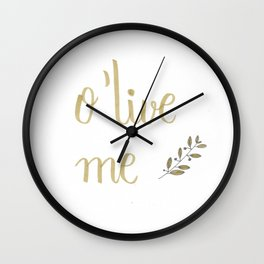 O'live me (Olive green lettering) Wall Clock