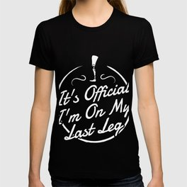 It's Official I'm On My Last Leg Gift T-shirt