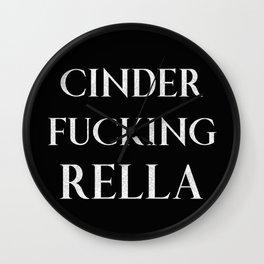 Cinder Fucking Rella, Funny Princess Quote Wall Clock