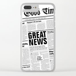 The Good Times Vol. 1, No. 1 / Newspaper with only good news Clear iPhone Case