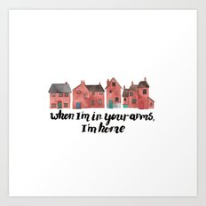 When I'm in your arms, I'm home. Art Print