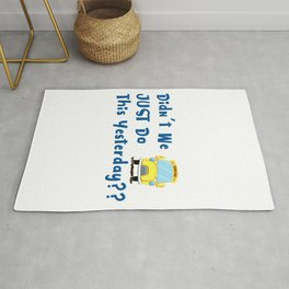 Didnt We Just Do This Yesterday Funny School Rug