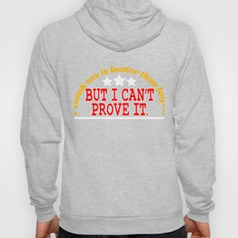 """""""I Think Sex is Better than Logic, But I Can't Prove It"""" tee design for all naughty and liberated! Hoody"""