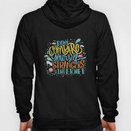 DON'T COMPARE YOURSELF TO STRANGERS ON THE INTERNET Hoody