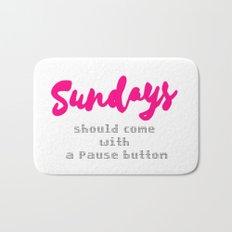 Sundays should come with a Pause button Bath Mat