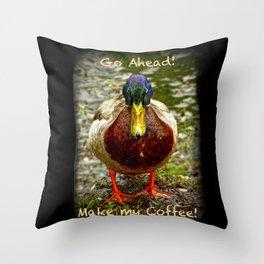 Go ahead...Make my coffee! Throw Pillow