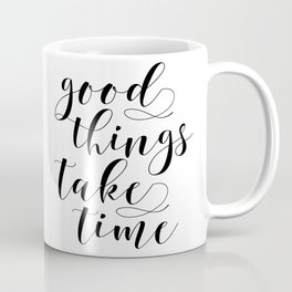 MOTIVATIONAL Poster,Good Things Take Time,Inspirational Quote,Office Decor,Home Decor,Bedroom Decor Coffee Mug