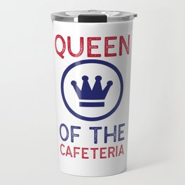 Queen of the Cafeteria - Lunch Ladies Travel Mug