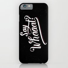 Say whaaat? iPhone 6s Slim Case
