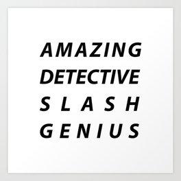 AMAZING DETECTIVE SLASH GENIUS Art Print