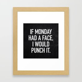 If Monday had a face, I would punch it Framed Art Print