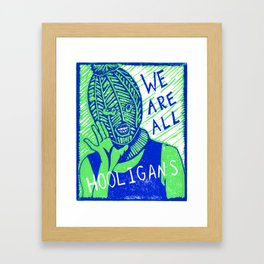 We Are All Hooligans Framed Art Print