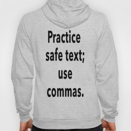 Practice Safe Text, Use Commas. Hoody
