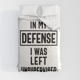In My Defense I Was Left Unsupervised - Funny Quotes Comforters