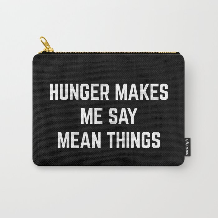 Hunger Mean Things Funny Quote Carry-All Pouch