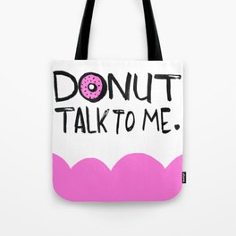 Donut Talk To Me Tote Bag