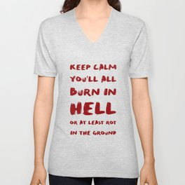 Keep calm you'll all burn in hell Unisex V-Neck