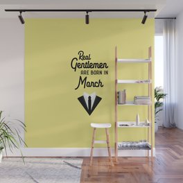 Real Gentlemen are born in March T-Shirt Dqx27 Wall Mural