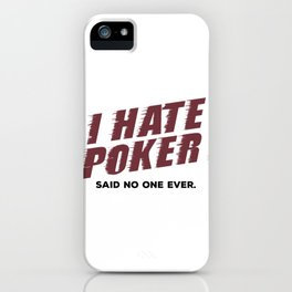 Poker Player I Hate Poker Said No One Ever iPhone Case