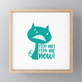 Feed Me Feed Me Now Framed Mini Art Print