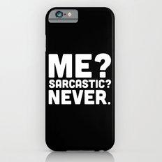 Me? Sarcastic? Funny Quote iPhone 6s Slim Case