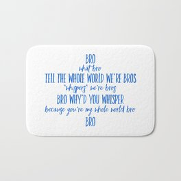 Tell The Whole World We're Bros Bath Mat