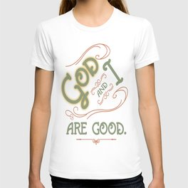 God and I are good. Light Green T-shirt