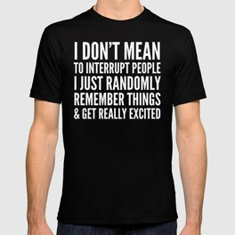 I DON'T MEAN TO INTERRUPT PEOPLE (Black & White) T-shirt