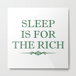 Sleep Is For The Rich Metal Print