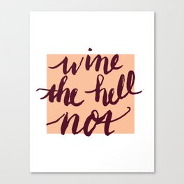 Well, Wine the Hell Not? Canvas Print