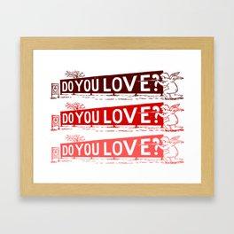Do you love? Framed Art Print