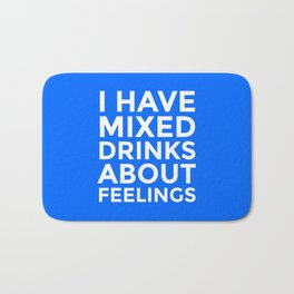 I HAVE MIXED DRINKS ABOUT FEELINGS (Blue) Bath Mat