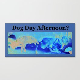 Dog Day Afternoon? Canvas Print