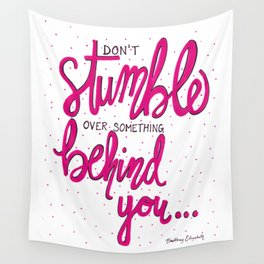 Don't Stumble Over Something Behind You Wall Tapestry