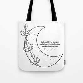 Be Humble, Be Hungry, and Always be the Hardest Worker In the Room. -Dwayne Johnson Quote Black and White Moon Line Art Tote Bag