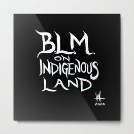 BLM on Indigenous Land Metal Print