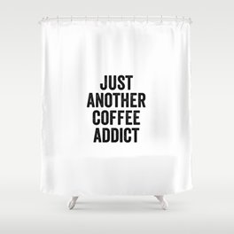 Just another coffee addict Shower Curtain