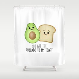 You Are The Avocado To My Toast Shower Curtain