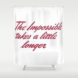 The impossible takes a little longer - positive quotes Shower Curtain
