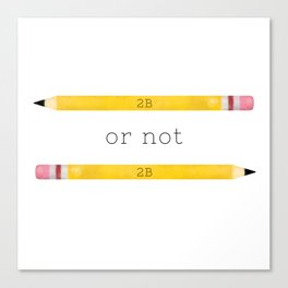 2B or not 2B Canvas Print