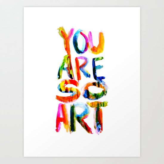 You are So Art Art Print