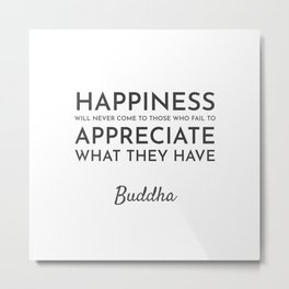 Happiness will never come to those who fail to appreciate Metal Print
