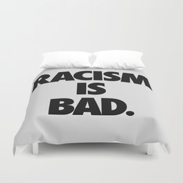 Racism is Bad. Duvet Cover