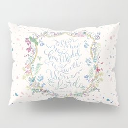 We will Serve the Lord - Joshua 24:15 Pillow Sham