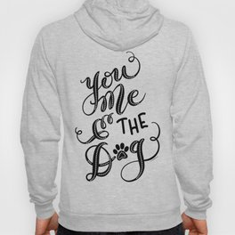 You Me & the Dog Hand Lettered Script Design Hoody