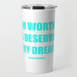 I AM WORTHY AND DESERVING OF MY DREAMS AFFIRMATION Travel Mug